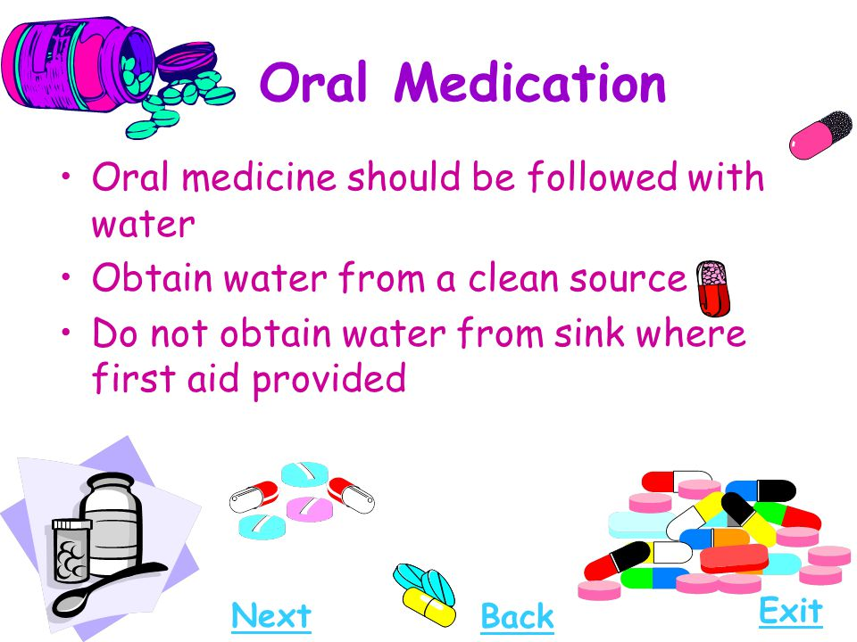 Oral Medication Oral medicine should be followed with water