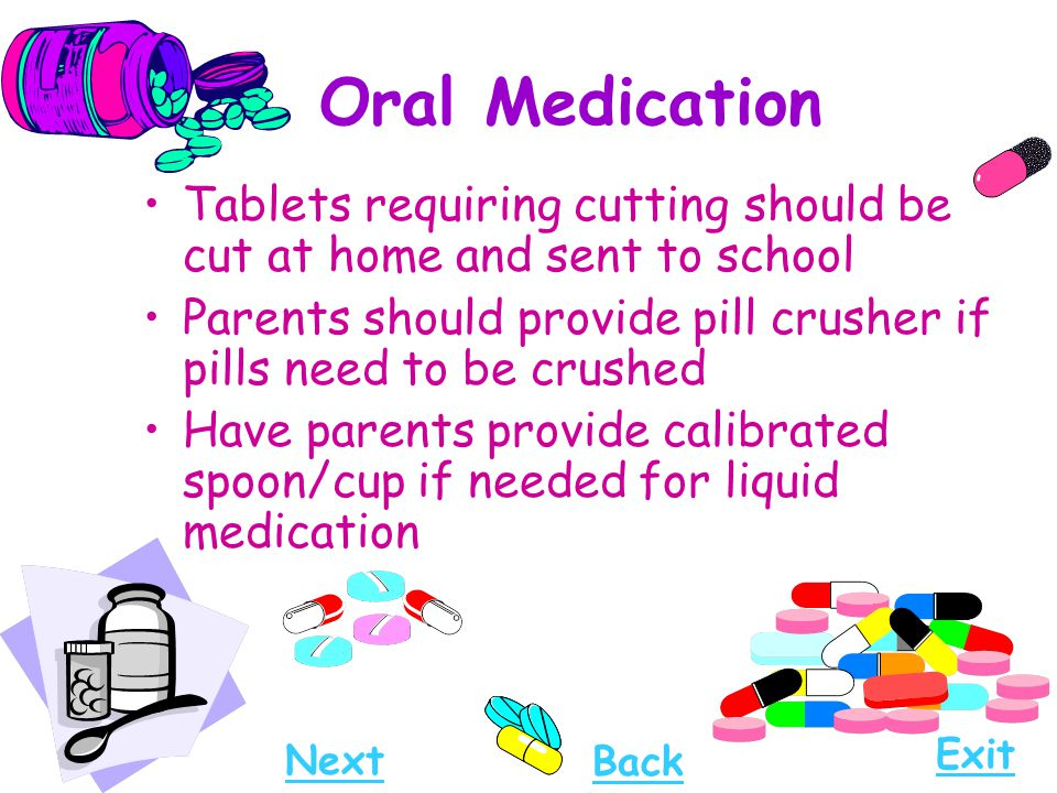 Oral Medication Tablets requiring cutting should be cut at home and sent to school. Parents should provide pill crusher if pills need to be crushed.