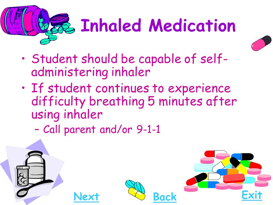Inhaled Medication Student should be capable of self-administering inhaler.