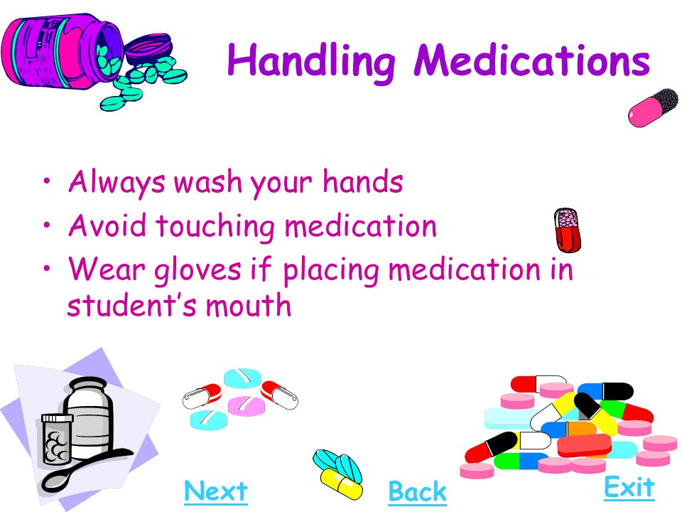 Handling Medications Always wash your hands Avoid touching medication