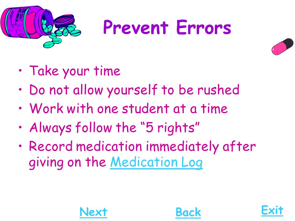 Prevent Errors Take your time Do not allow yourself to be rushed