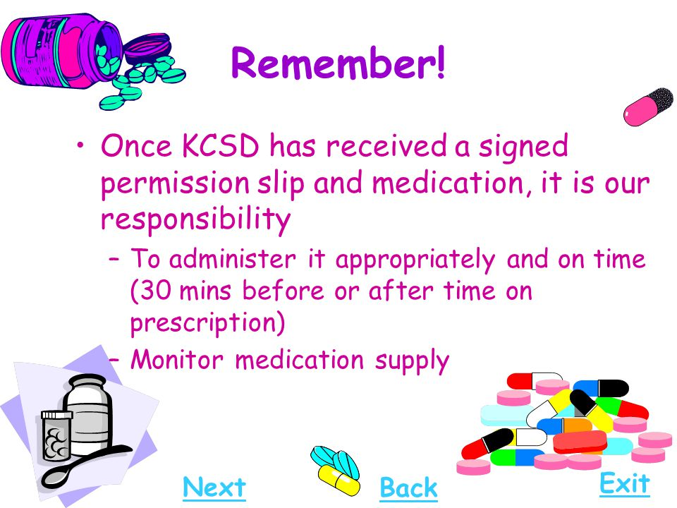 Remember! Once KCSD has received a signed permission slip and medication, it is our responsibility.