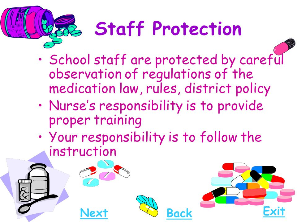 Staff Protection School staff are protected by careful observation of regulations of the medication law, rules, district policy.