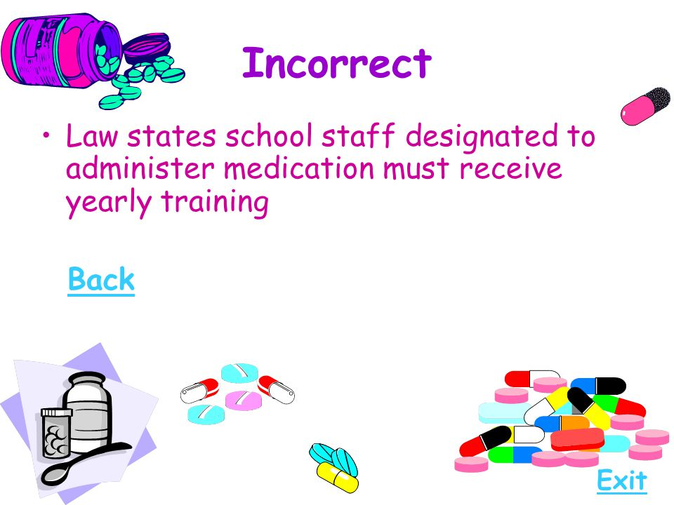 Incorrect Law states school staff designated to administer medication must receive yearly training.