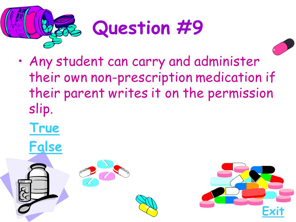 Question #9 Any student can carry and administer their own non-prescription medication if their parent writes it on the permission slip.