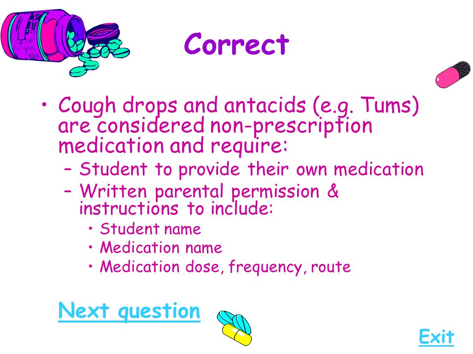 Correct Cough drops and antacids (e.g. Tums) are considered non-prescription medication and require: