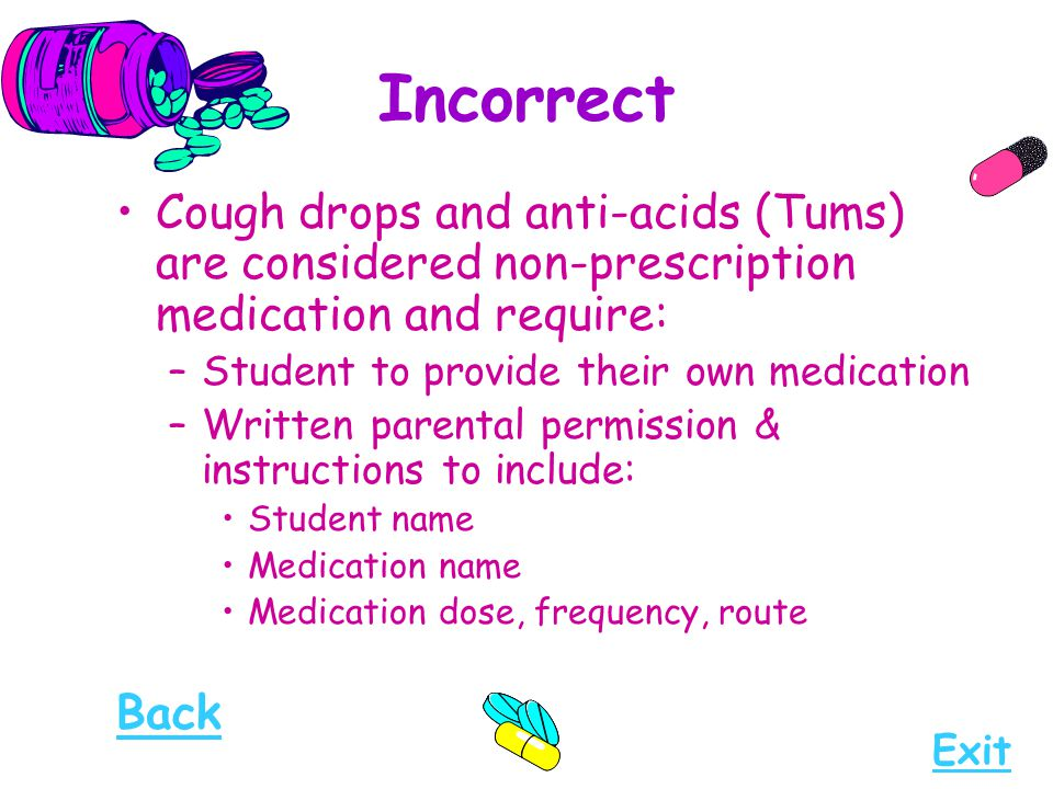 Incorrect Cough drops and anti-acids (Tums) are considered non-prescription medication and require:
