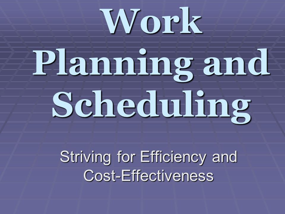Work Planning and Scheduling