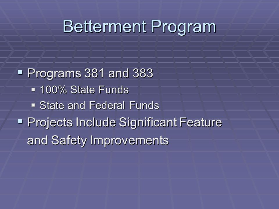 Betterment Program Programs 381 and 383