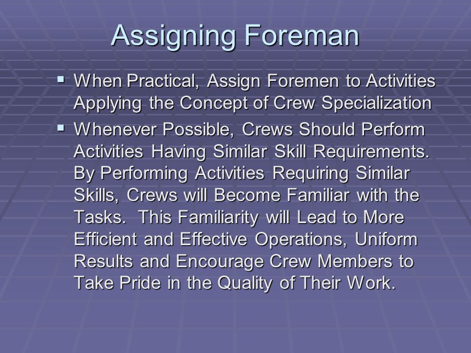 Assigning Foreman When Practical, Assign Foremen to Activities Applying the Concept of Crew Specialization.