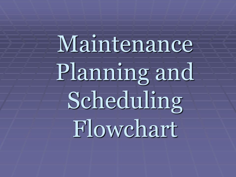 Maintenance Planning and Scheduling Flowchart