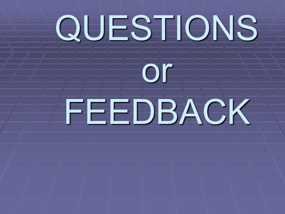 QUESTIONS or FEEDBACK What else