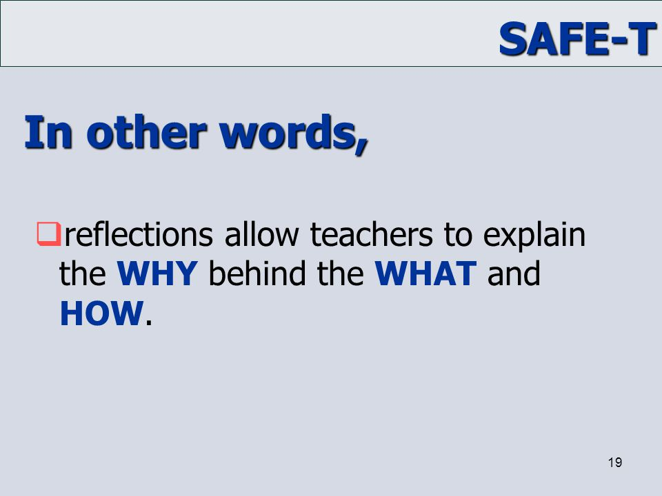 In other words, reflections allow teachers to explain the WHY behind the WHAT and HOW. Trainer Notes: