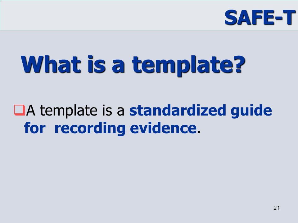 What is a template A template is a standardized guide for recording evidence.