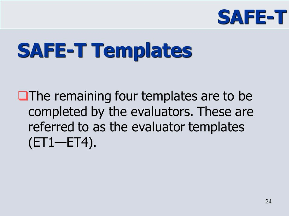 SAFE-T Templates The remaining four templates are to be completed by the evaluators.