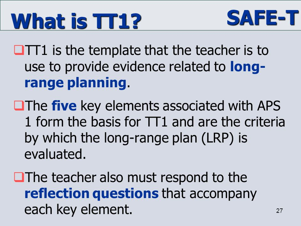 What is TT1 TT1 is the template that the teacher is to use to provide evidence related to long-range planning.