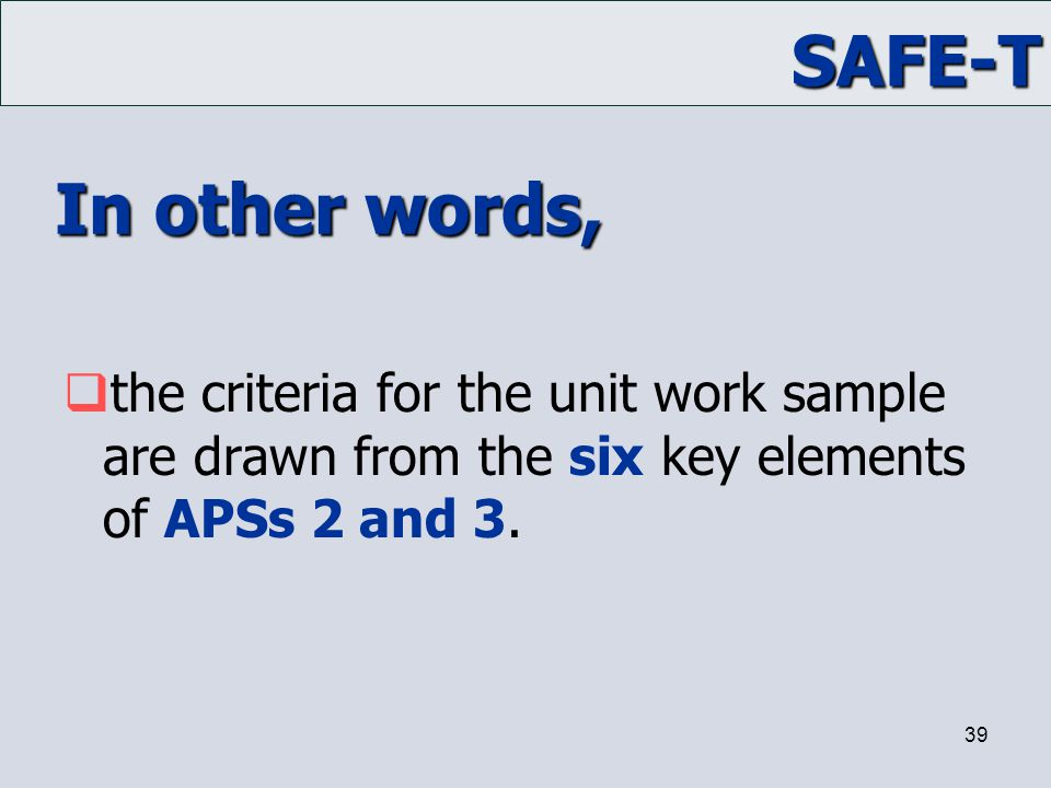 In other words, the criteria for the unit work sample are drawn from the six key elements of APSs 2 and 3.