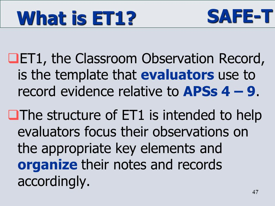 What is ET1 ET1, the Classroom Observation Record, is the template that evaluators use to record evidence relative to APSs 4 – 9.