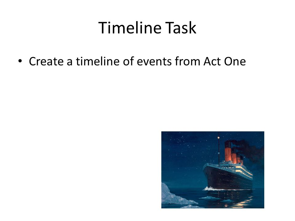 Timeline Task Create a timeline of events from Act One