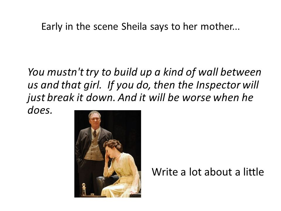 Early in the scene Sheila says to her mother...