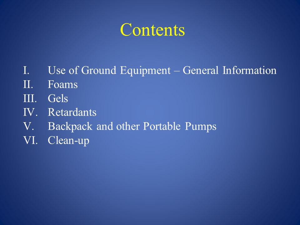 Contents Use of Ground Equipment – General Information Foams Gels