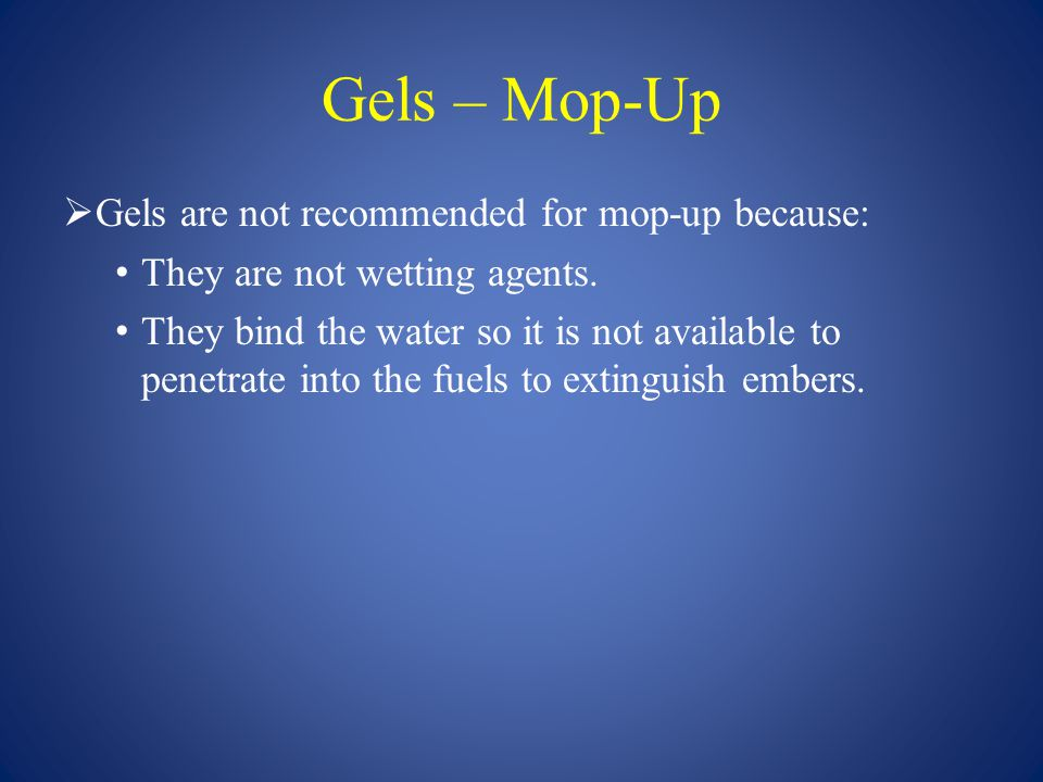 Gels – Mop-Up Gels are not recommended for mop-up because: