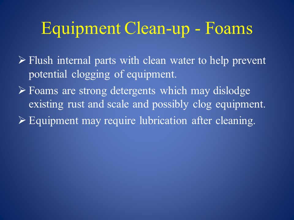 Equipment Clean-up - Foams