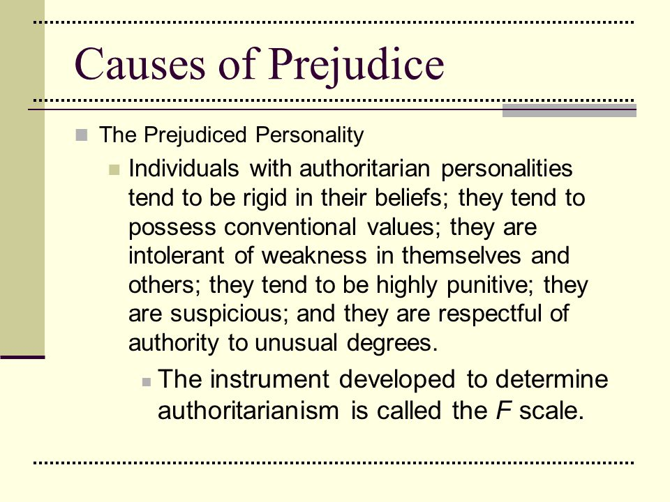 Causes of Prejudice The Prejudiced Personality.