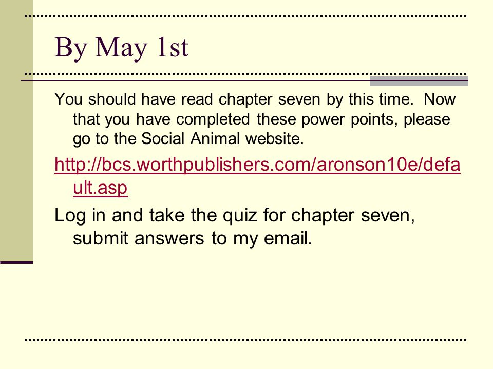 By May 1st http://bcs.worthpublishers.com/aronson10e/default.asp
