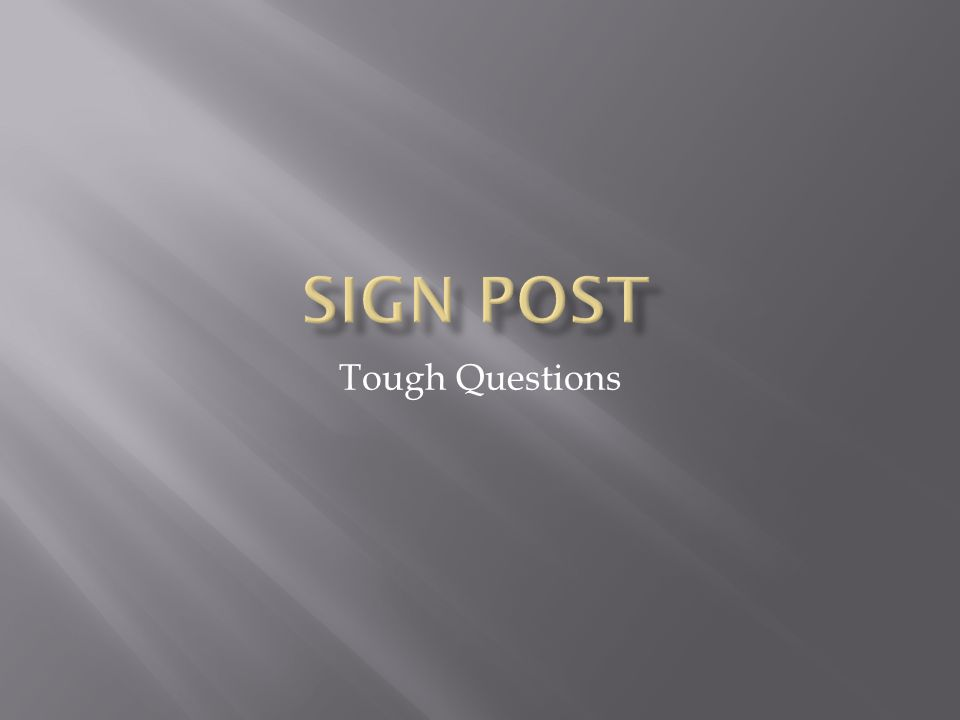 Sign Post Tough Questions