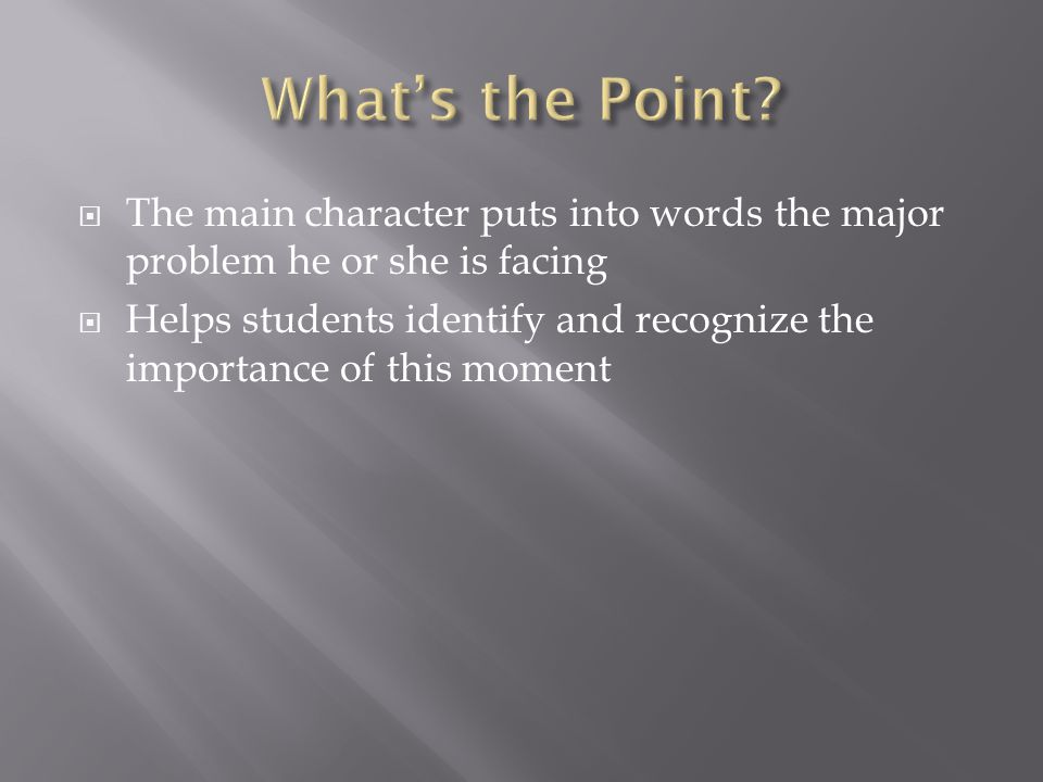 What's the Point The main character puts into words the major problem he or she is facing.