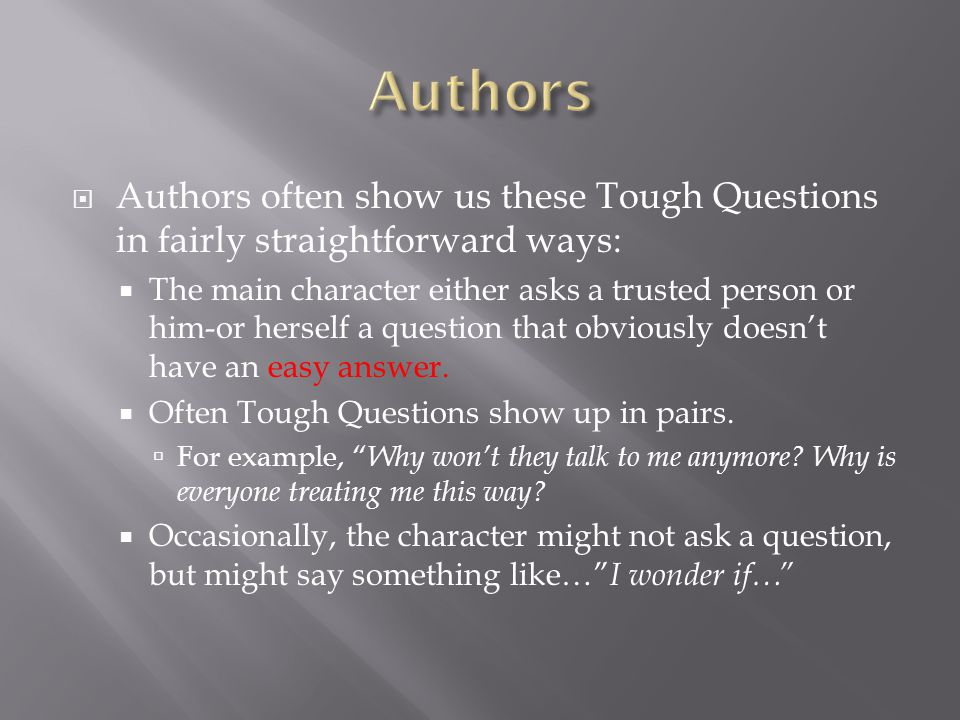Authors Authors often show us these Tough Questions in fairly straightforward ways: