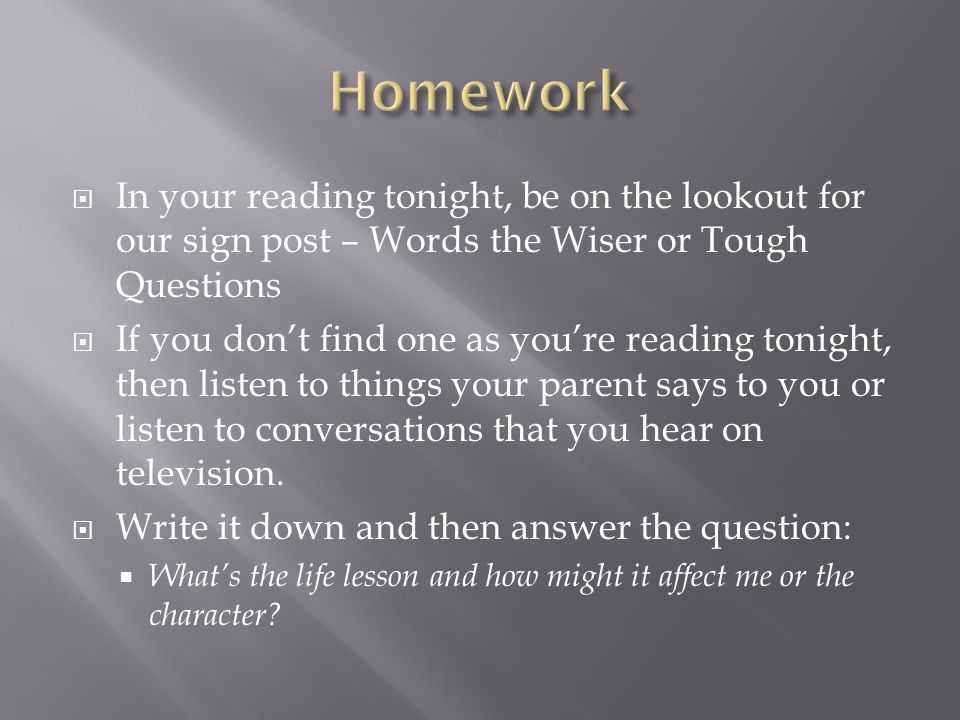 Homework In your reading tonight, be on the lookout for our sign post – Words the Wiser or Tough Questions.