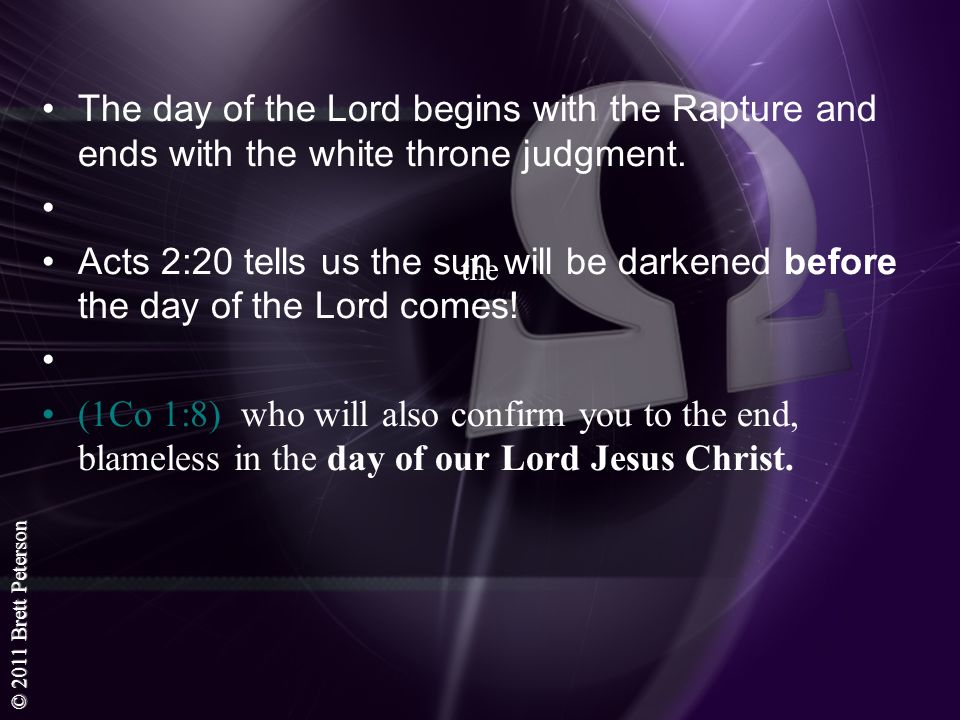 theThe day of the Lord begins with the Rapture and ends with the white throne judgment.