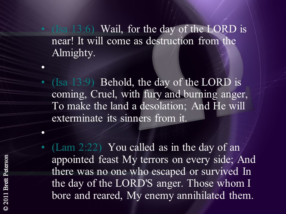 (Isa 13:6) Wail, for the day of the LORD is near