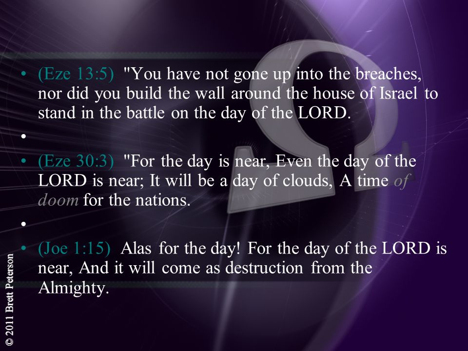 (Eze 13:5) You have not gone up into the breaches, nor did you build the wall around the house of Israel to stand in the battle on the day of the LORD.