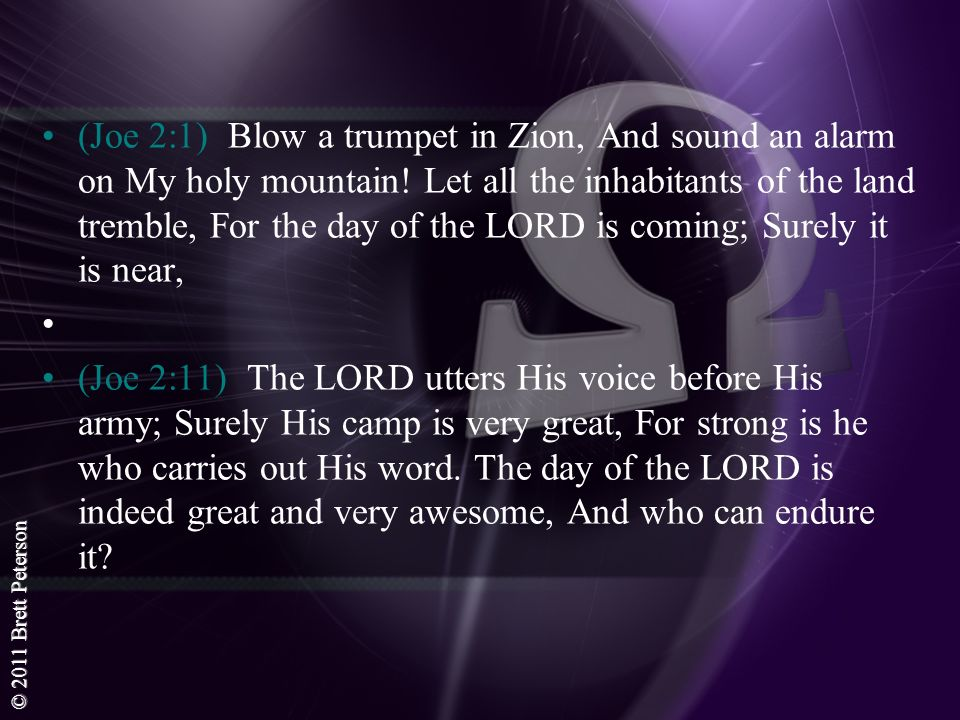 (Joe 2:1) Blow a trumpet in Zion, And sound an alarm on My holy mountain! Let all the inhabitants of the land tremble, For the day of the LORD is coming; Surely it is near,