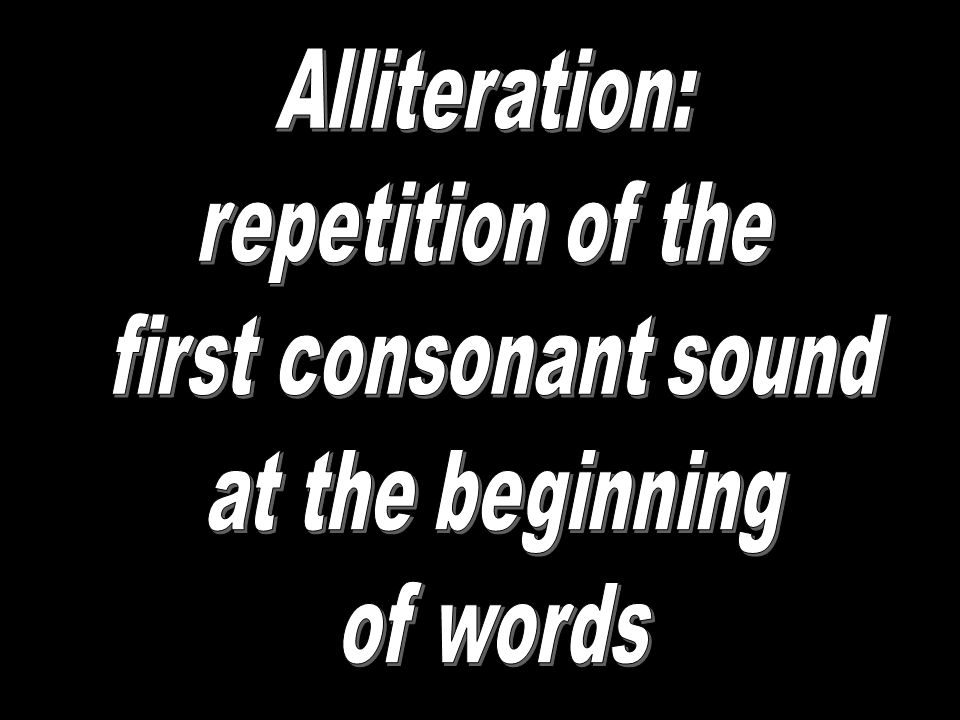 Alliteration: repetition of the first consonant sound at the beginning of words