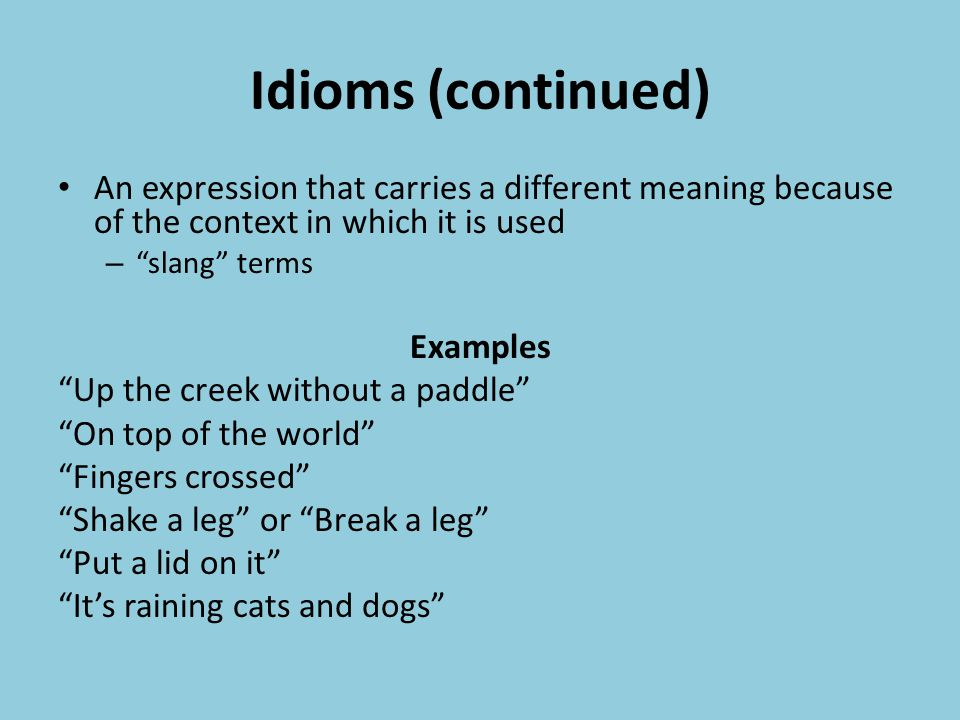 Idioms (continued) An expression that carries a different meaning because of the context in which it is used.