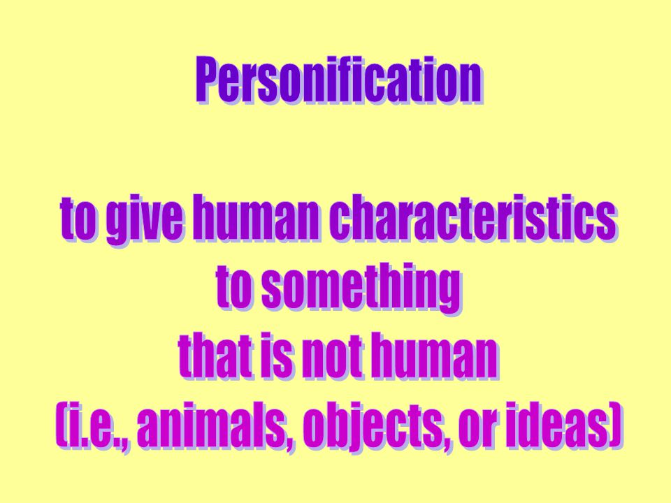 to give human characteristics to something that is not human