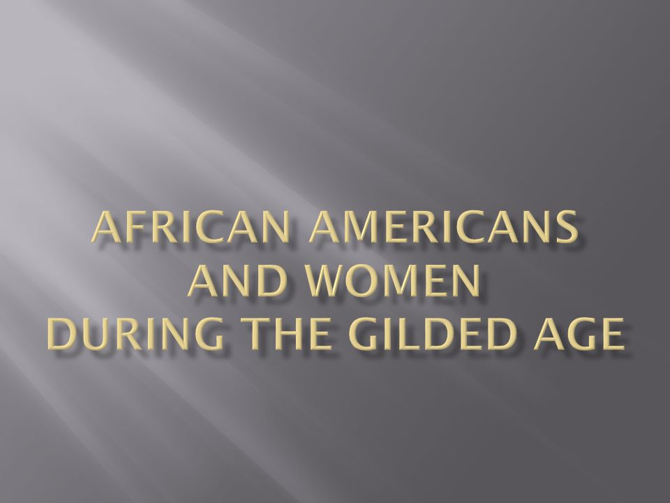 African Americans and Women During the Gilded Age