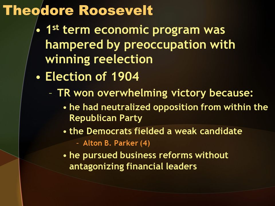 Theodore Roosevelt 1st term economic program was hampered by preoccupation with winning reelection.