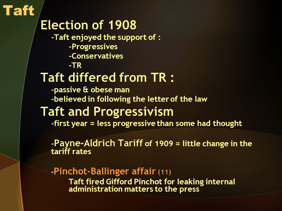 Taft Election of 1908 Taft differed from TR : Taft and Progressivism