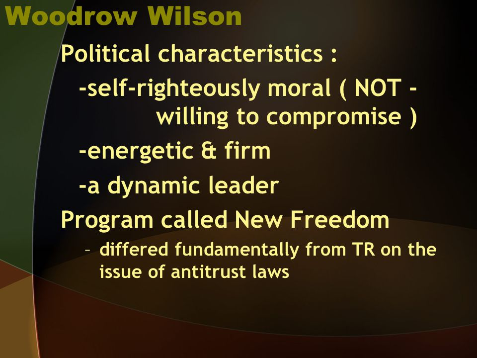 Woodrow Wilson Political characteristics :
