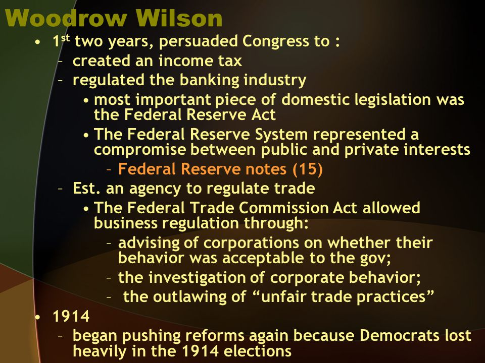 Woodrow Wilson 1st two years, persuaded Congress to :