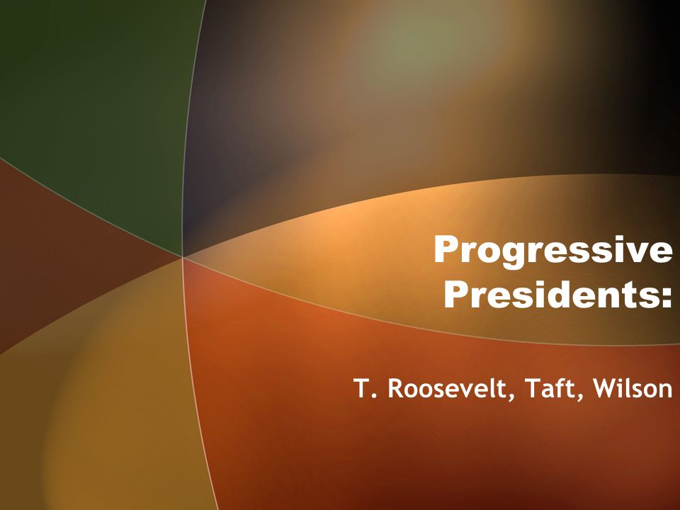 Progressive Presidents: