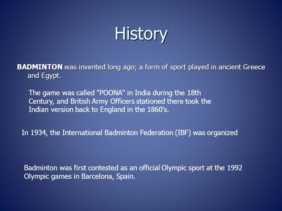 History BADMINTON was invented long ago; a form of sport played in ancient Greece and Egypt.