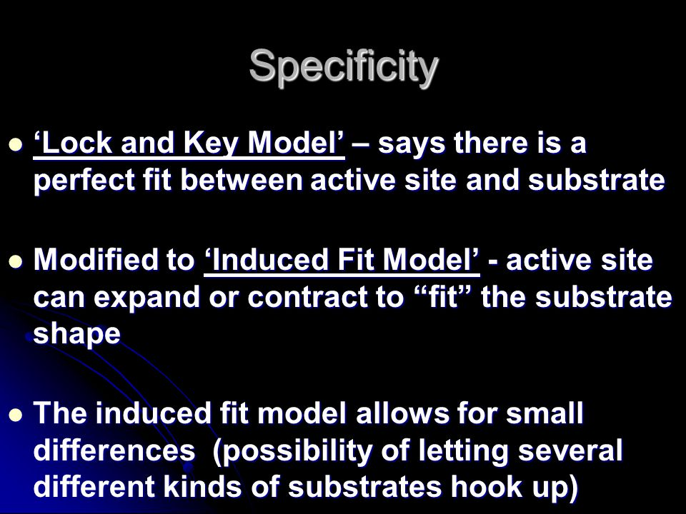 Specificity 'Lock and Key Model' – says there is a perfect fit between active site and substrate.