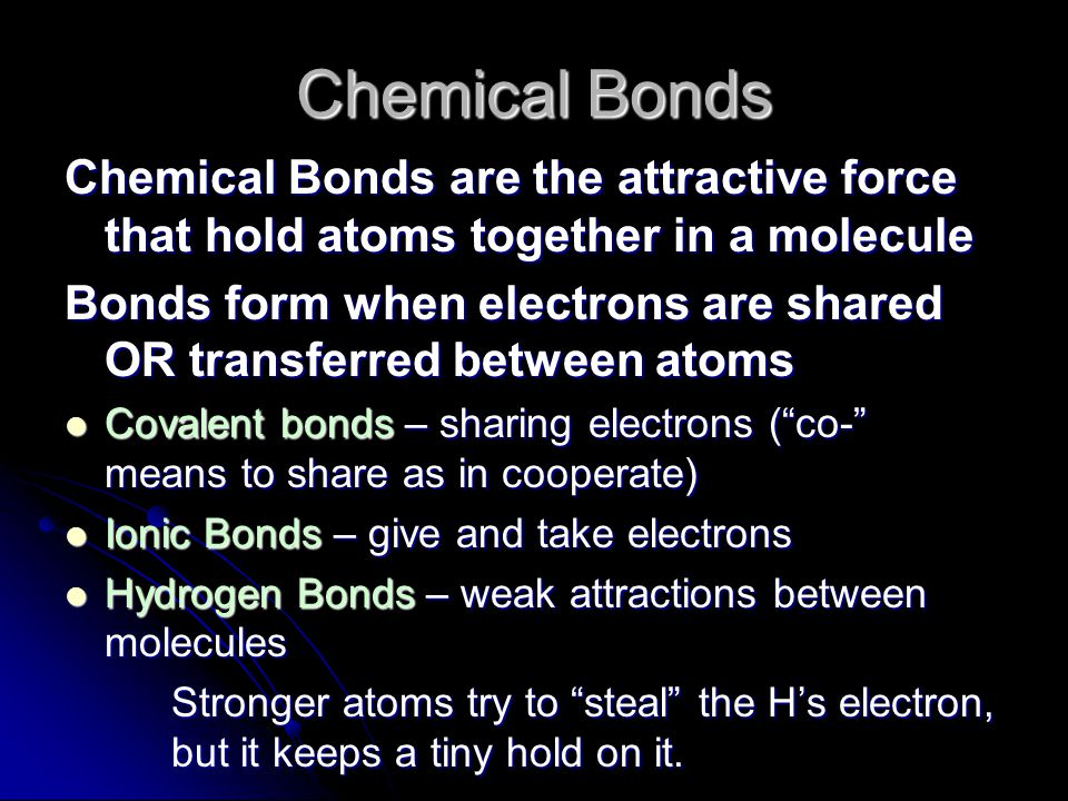 Chemical Bonds Chemical Bonds are the attractive force that hold atoms together in a molecule.