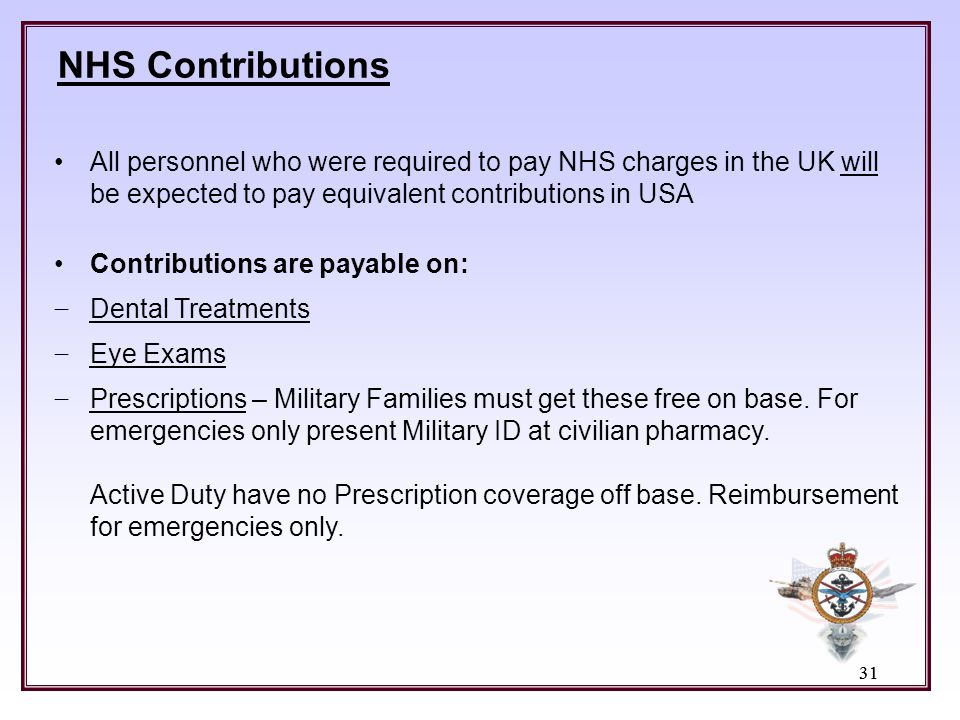 NHS Contributions All personnel who were required to pay NHS charges in the UK will be expected to pay equivalent contributions in USA.